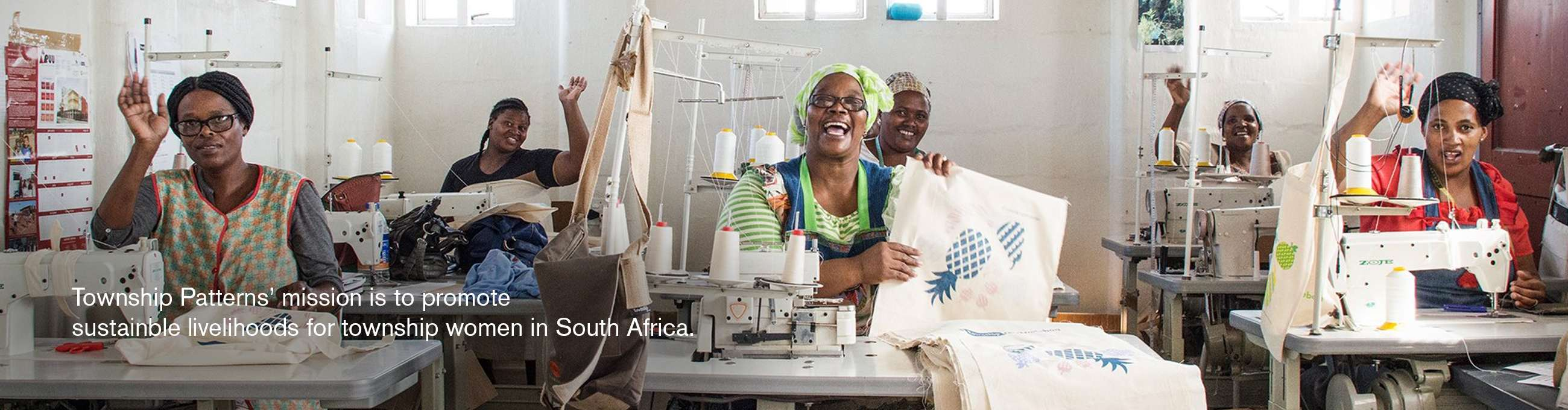 Township Patterns is a mission-led social enterprises promoting sustainable livelihoods for township women.